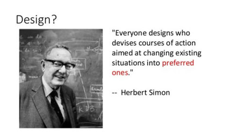 Herbert Simon: We're doing design when
